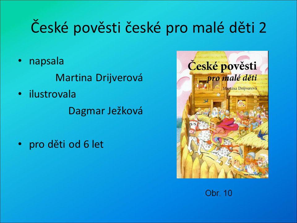 České pověsti české pro malé děti 2 napsala Martina Drijverová ilustrovala Dagmar Ježková pro děti od 6 let Obr. 10