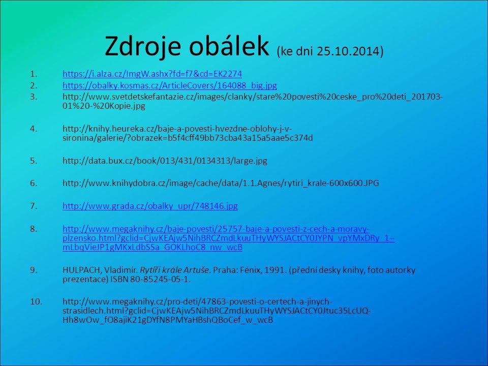 Zdroje obálek (ke dni 25.10.2014) 1.https://i.alza.cz/ImgW.ashx?fd=f7&cd=EK2274https://i.alza.cz/ImgW.ashx?fd=f7&cd=EK2274 2.https://obalky.kosmas.cz/