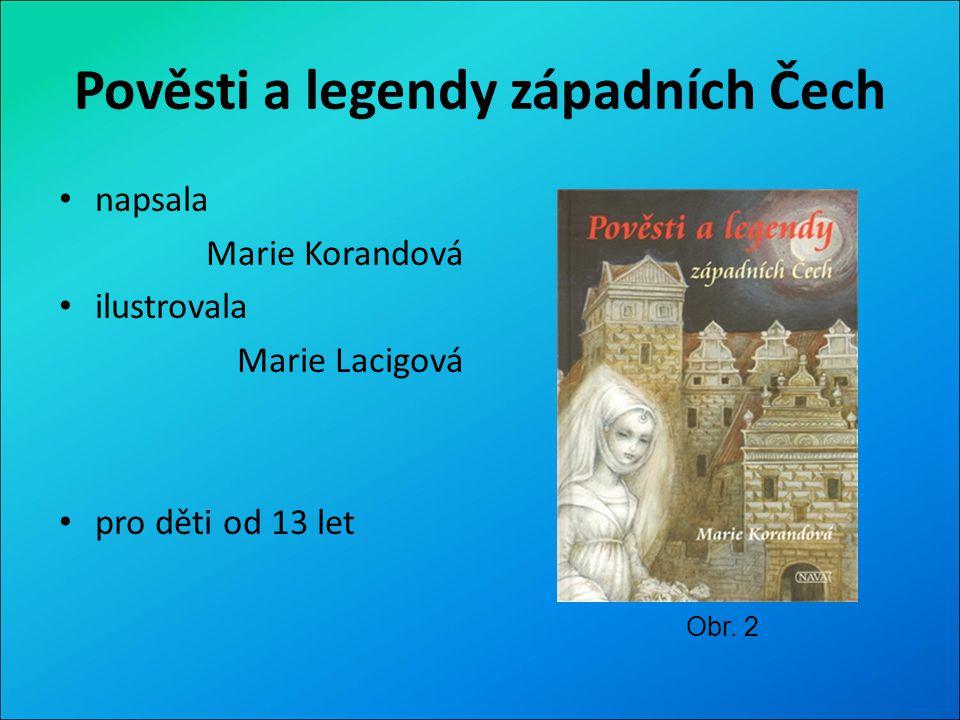 Ukázka z knihy (str.44 - 45) O čem kniha je: V knize, která je doprovázena krásnými ilustracemi, se seznámíte s mnoha pověstmi ze západních Čech.