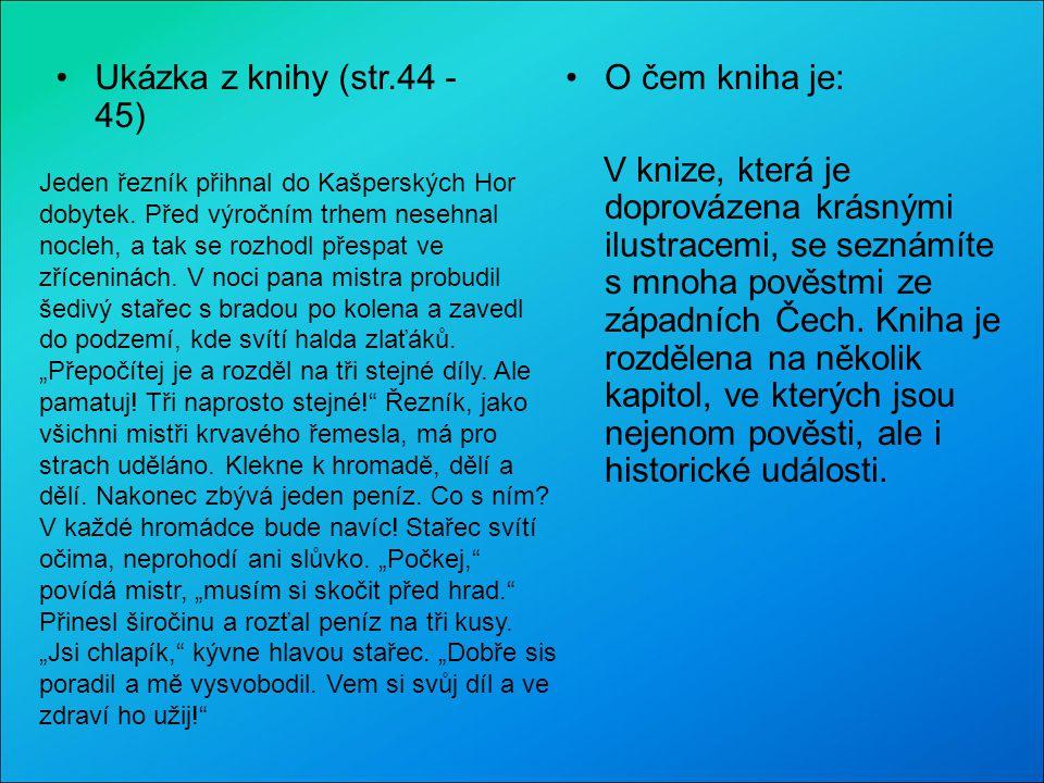 Ukázka z knihy (str.44 - 45) O čem kniha je: V knize, která je doprovázena krásnými ilustracemi, se seznámíte s mnoha pověstmi ze západních Čech. Knih