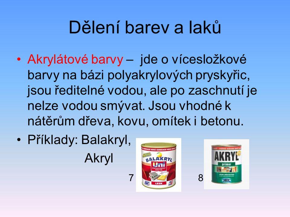 http://www.ireceptar.cz/pro-kutily/postupy-a-navody/barvy-a-laky-slovnik- pro-spravny-vyber-naterove-hmoty/ http://www.stream.cz/video/446427-jak-nesednout-na-lep Zdroje: 1 http://www.bal.cz/zbozi/1b6-redidlo/1qhttp://www.bal.cz/zbozi/1b6-redidlo/1q 2 http://www.bal.cz/zbozi/ww-industrol-univerzal/1qhttp://www.bal.cz/zbozi/ww-industrol-univerzal/1q 3 http://www.jkcolor.cz/produkt/luxol-top-29http://www.jkcolor.cz/produkt/luxol-top-29 4 http://www.efarby.sk/kategoria/lazury-laky-na-drevo/laky-na- drevo/epoxidove-dvojzlozkove-laky/barvy-a-laky-hohttp://www.efarby.sk/kategoria/lazury-laky-na-drevo/laky-na- drevo/epoxidove-dvojzlozkove-laky/barvy-a-laky-ho 5 http://pemi.cz/cs/detail-zbozi/epoxidove-barvy-1348:1:1/epolex---tuzidlo-- s7300-425kg-na-25kg-s2300--15474.htmlhttp://pemi.cz/cs/detail-zbozi/epoxidove-barvy-1348:1:1/epolex---tuzidlo-- s7300-425kg-na-25kg-s2300--15474.html 6 http://fibrolux.com/cs/main/kompozitni-profily/pultruze/pryskyrice/http://fibrolux.com/cs/main/kompozitni-profily/pultruze/pryskyrice/
