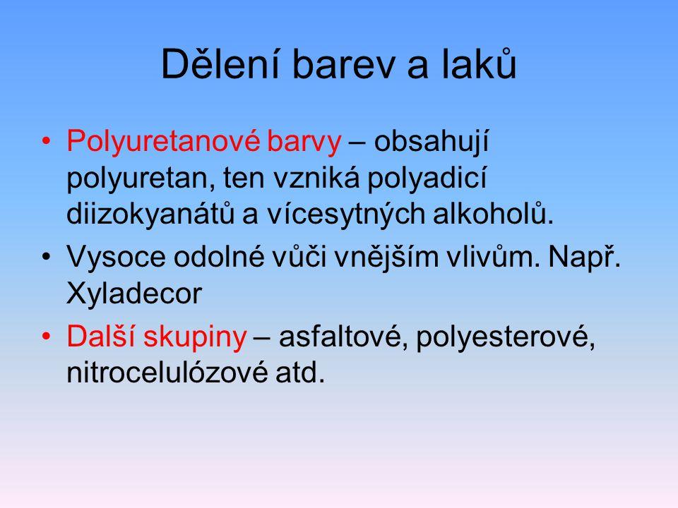 Dělení barev a laků Polyuretanové barvy – obsahují polyuretan, ten vzniká polyadicí diizokyanátů a vícesytných alkoholů. Vysoce odolné vůči vnějším vl