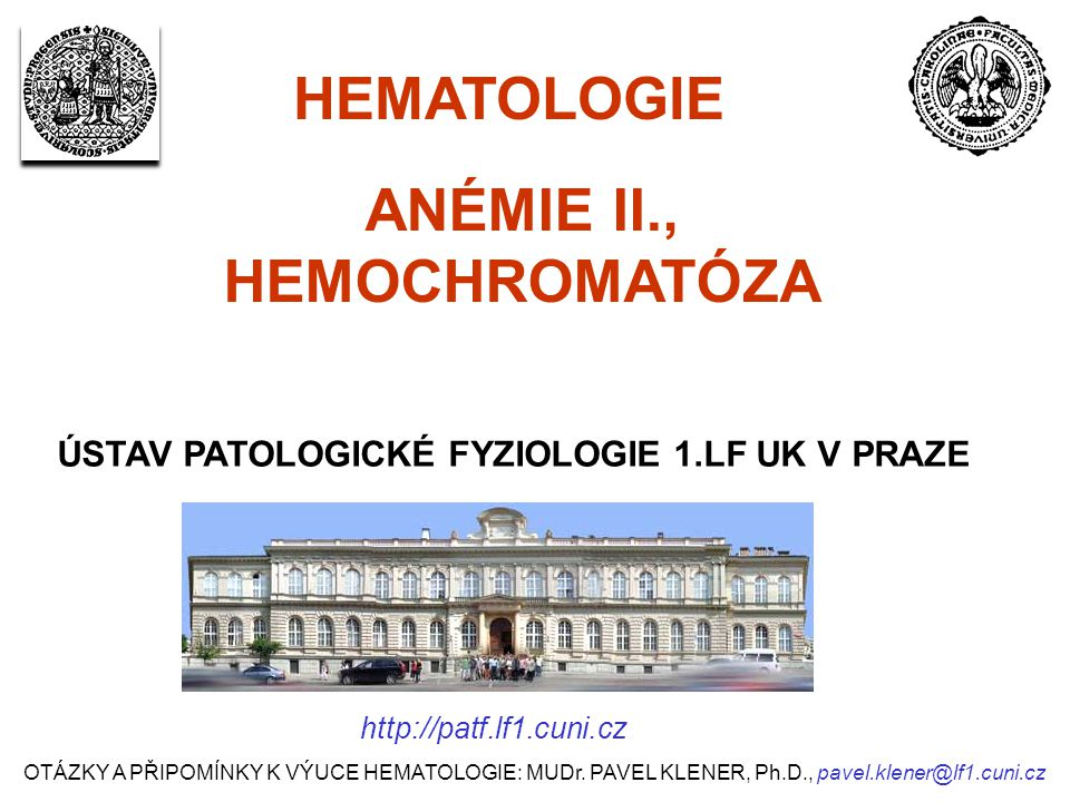 ANÉMIE II., HEMOCHROMATÓZA ÚSTAV PATOLOGICKÉ FYZIOLOGIE 1.LF UK V PRAZE HEMATOLOGIE OTÁZKY A PŘIPOMÍNKY K VÝUCE HEMATOLOGIE: MUDr.