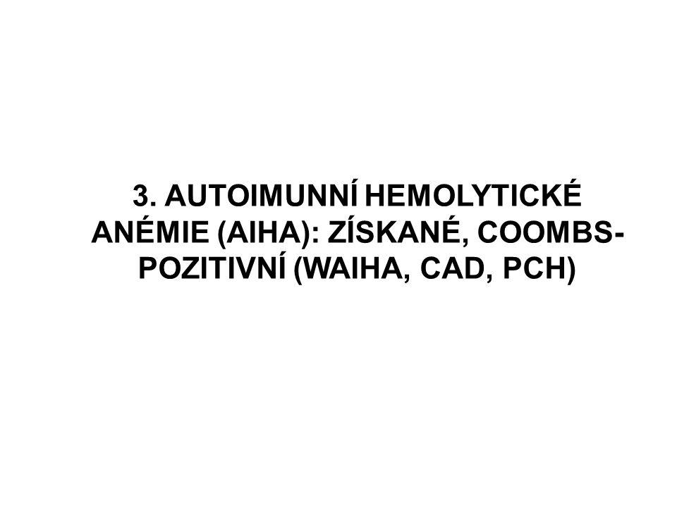 3. AUTOIMUNNÍ HEMOLYTICKÉ ANÉMIE (AIHA): ZÍSKANÉ, COOMBS- POZITIVNÍ (WAIHA, CAD, PCH)
