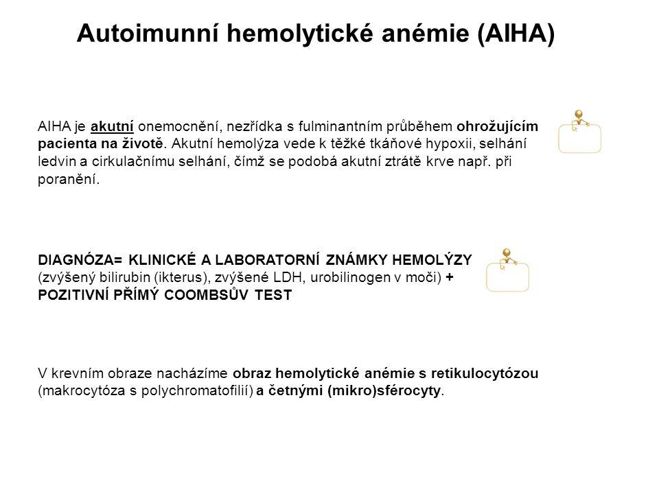 Autoimunní hemolytické anémie (AIHA) AIHA je akutní onemocnění, nezřídka s fulminantním průběhem ohrožujícím pacienta na životě.