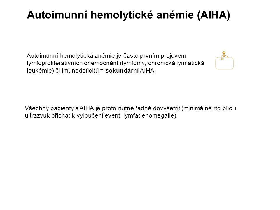 Autoimunní hemolytické anémie (AIHA) Autoimunní hemolytická anémie je často prvním projevem lymfoproliferativních onemocnění (lymfomy, chronická lymfatická leukémie) či imunodeficitů = sekundární AIHA.