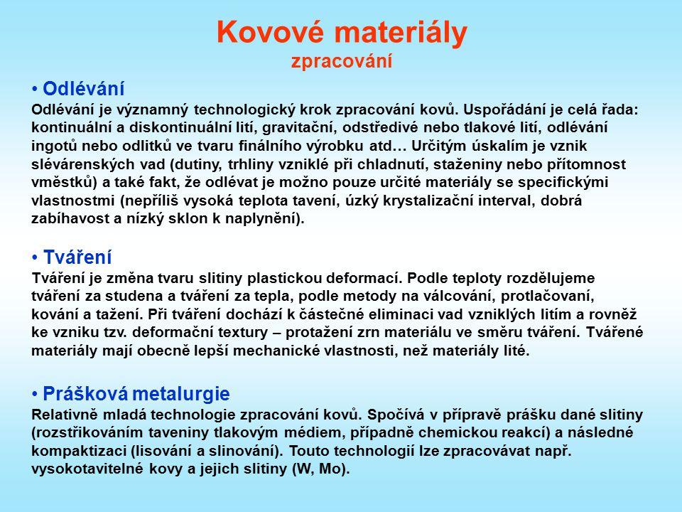 Kovové materiály zpracování Odlévání Odlévání je významný technologický krok zpracování kovů. Uspořádání je celá řada: kontinuální a diskontinuální li