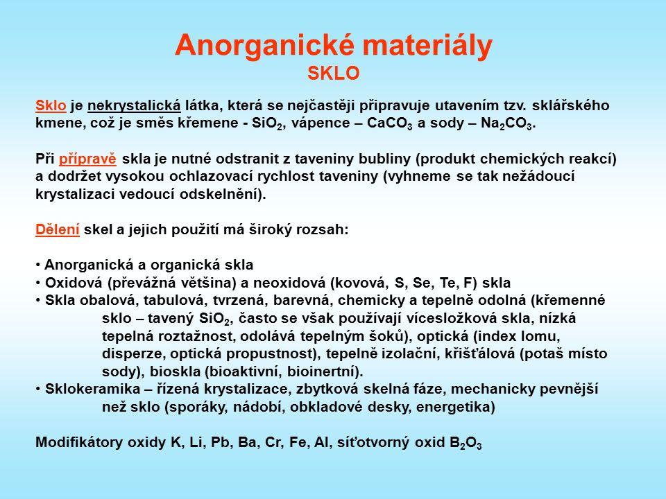Anorganické materiály SKLO Sklo je nekrystalická látka, která se nejčastěji připravuje utavením tzv. sklářského kmene, což je směs křemene - SiO 2, vá