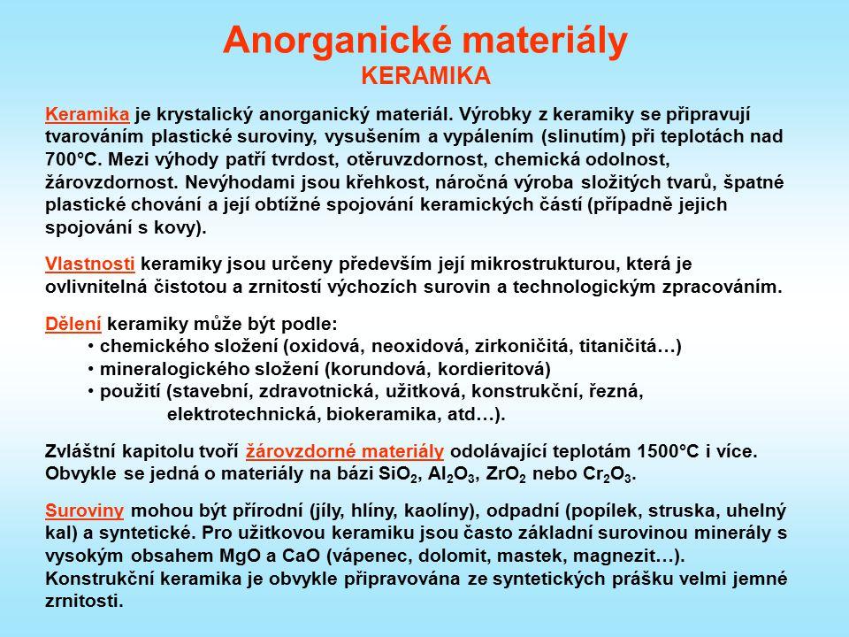 Anorganické materiály KERAMIKA Keramika je krystalický anorganický materiál. Výrobky z keramiky se připravují tvarováním plastické suroviny, vysušením