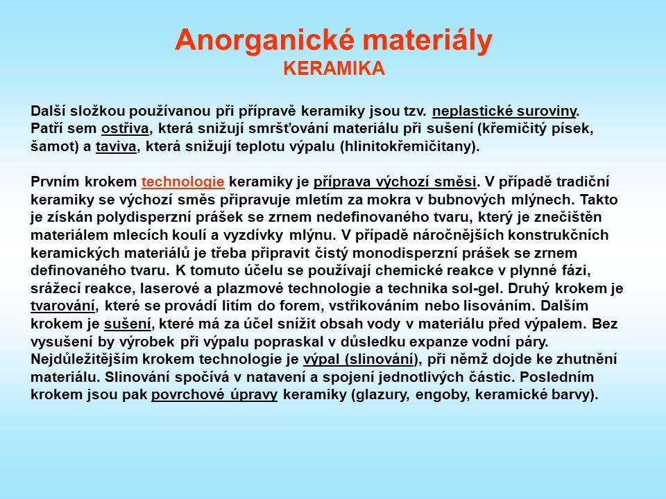 Anorganické materiály KERAMIKA Další složkou používanou při přípravě keramiky jsou tzv. neplastické suroviny. Patří sem ostřiva, která snižují smršťov