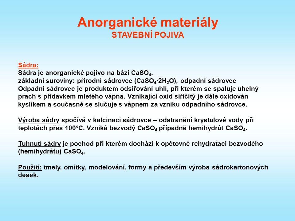 Sádra: Sádra je anorganické pojivo na bázi CaSO 4. základní suroviny: přírodní sádrovec (CaSO 4 ·2H 2 O), odpadní sádrovec Odpadní sádrovec je produkt