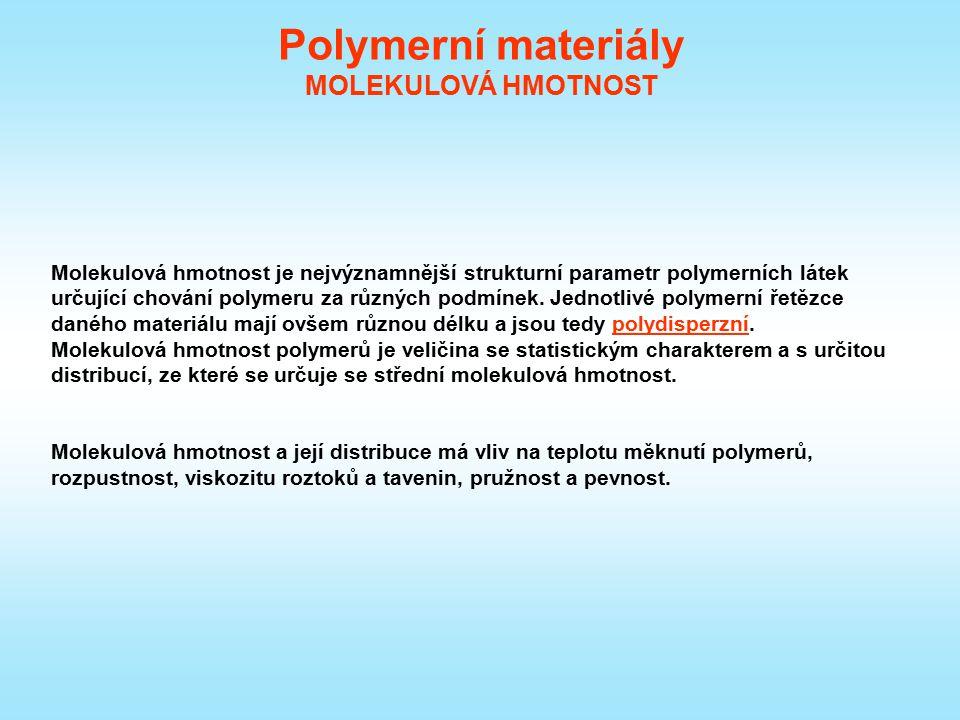 Polymerní materiály MOLEKULOVÁ HMOTNOST Molekulová hmotnost je nejvýznamnější strukturní parametr polymerních látek určující chování polymeru za různý