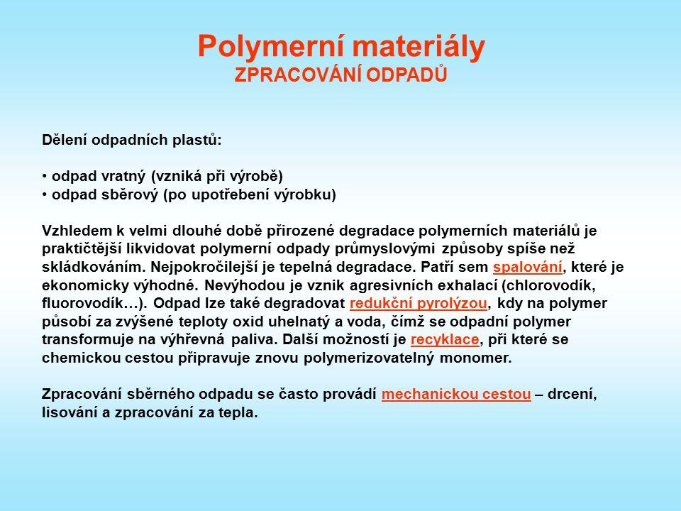 Polymerní materiály ZPRACOVÁNÍ ODPADŮ Dělení odpadních plastů: odpad vratný (vzniká při výrobě) odpad sběrový (po upotřebení výrobku) Vzhledem k velmi