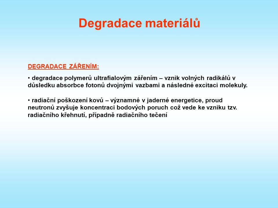 Degradace materiálů DEGRADACE ZÁŘENÍM: degradace polymerů ultrafialovým zářením – vznik volných radikálů v důsledku absorbce fotonů dvojnými vazbami a