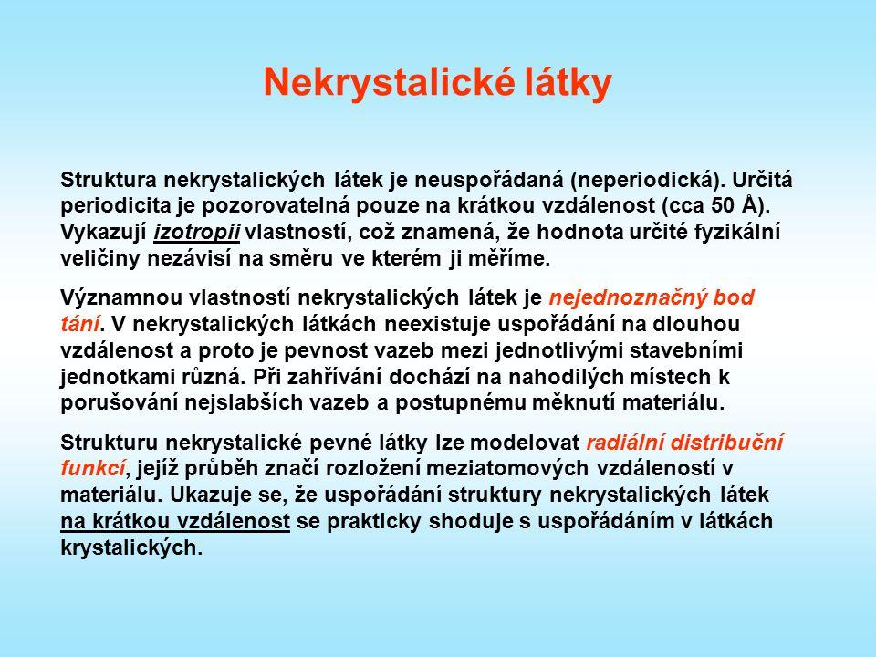 Nekrystalické látky Struktura nekrystalických látek je neuspořádaná (neperiodická). Určitá periodicita je pozorovatelná pouze na krátkou vzdálenost (c