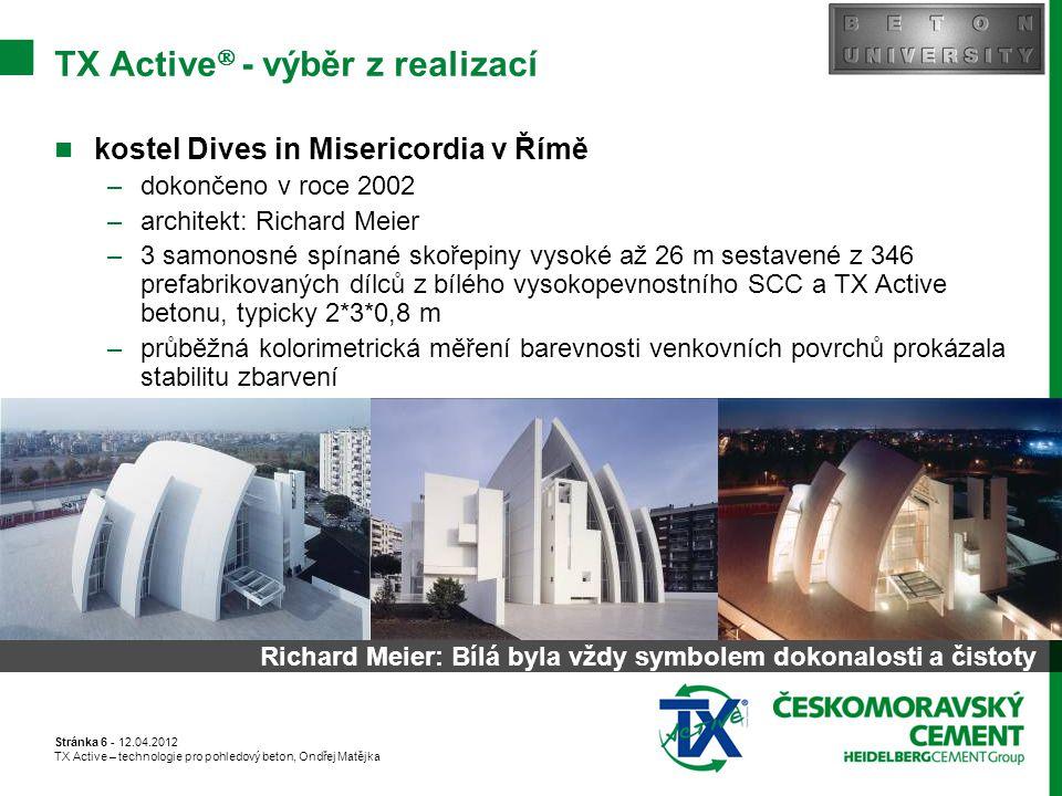 Stránka 6 - 12.04.2012 TX Active – technologie pro pohledový beton, Ondřej Matějka TX Active  - výběr z realizací kostel Dives in Misericordia v Římě –dokončeno v roce 2002 –architekt: Richard Meier –3 samonosné spínané skořepiny vysoké až 26 m sestavené z 346 prefabrikovaných dílců z bílého vysokopevnostního SCC a TX Active betonu, typicky 2*3*0,8 m –průběžná kolorimetrická měření barevnosti venkovních povrchů prokázala stabilitu zbarvení Richard Meier: Bílá byla vždy symbolem dokonalosti a čistoty
