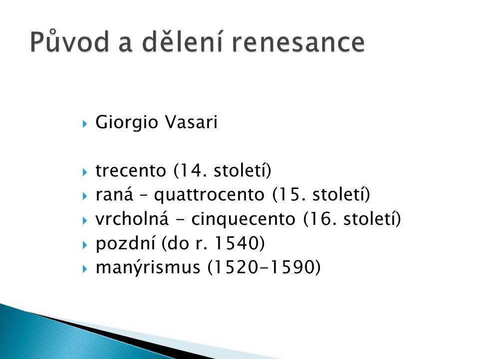  Giorgio Vasari  trecento (14. století)  raná – quattrocento (15. století)  vrcholná - cinquecento (16. století)  pozdní (do r. 1540)  manýrismu