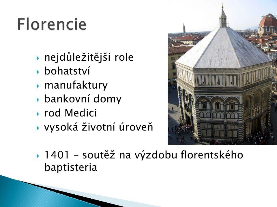  nejdůležitější role  bohatství  manufaktury  bankovní domy  rod Medici  vysoká životní úroveň  1401 – soutěž na výzdobu florentského baptister