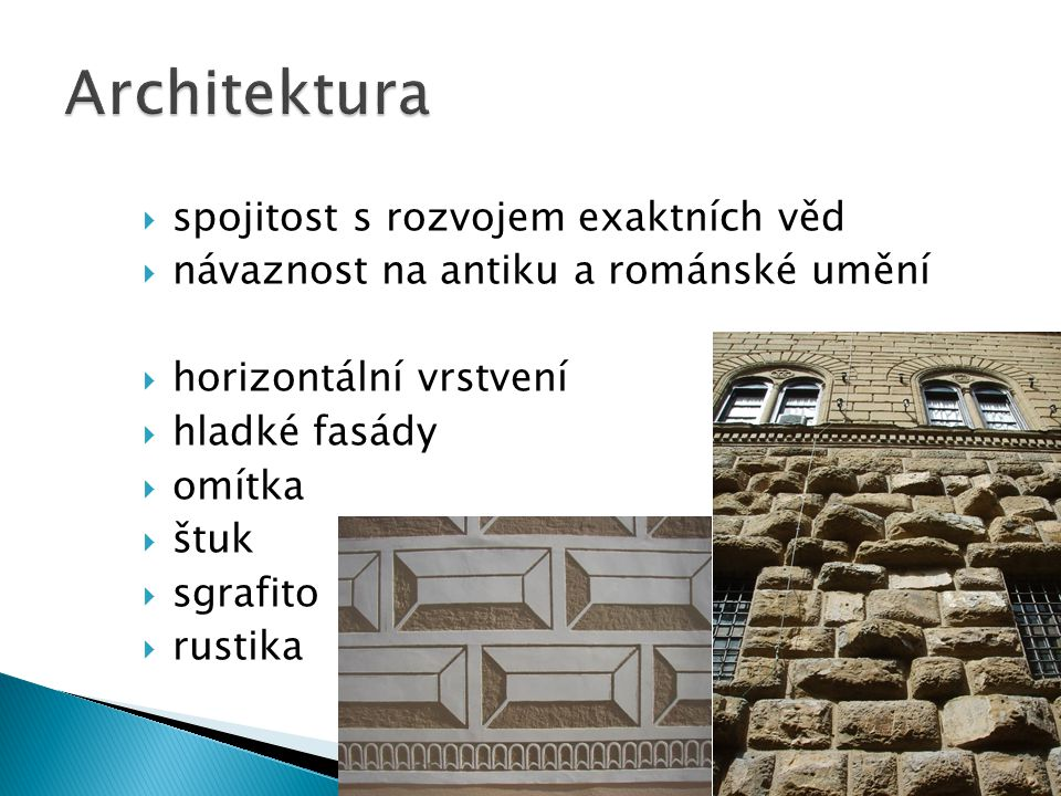  spojitost s rozvojem exaktních věd  návaznost na antiku a románské umění  horizontální vrstvení  hladké fasády  omítka  štuk  sgrafito  rusti