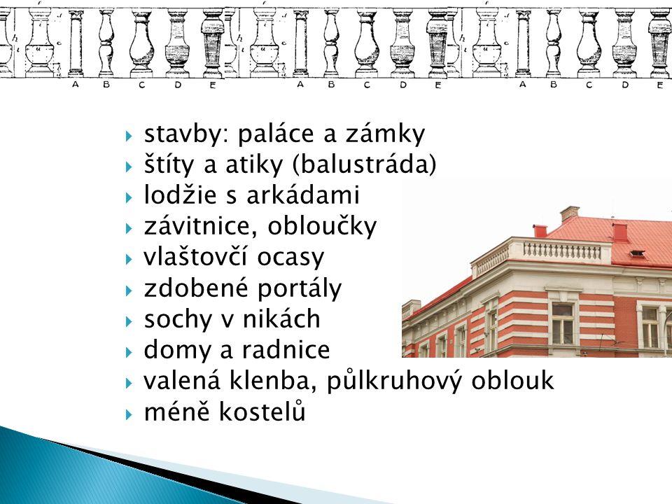  stavby: paláce a zámky  štíty a atiky (balustráda)  lodžie s arkádami  závitnice, obloučky  vlaštovčí ocasy  zdobené portály  sochy v nikách 