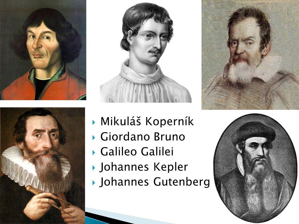  Mikuláš Koperník  Giordano Bruno  Galileo Galilei  Johannes Kepler  Johannes Gutenberg