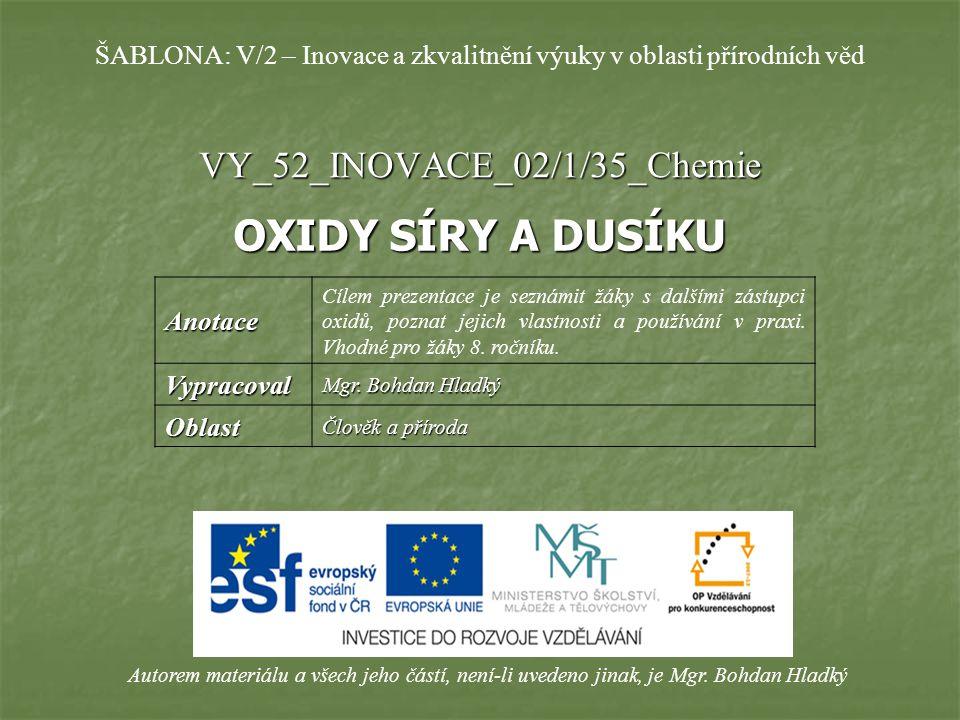 VY_52_INOVACE_02/1/35_Chemie OXIDY SÍRY A DUSÍKU Autorem materiálu a všech jeho částí, není-li uvedeno jinak, je Mgr.