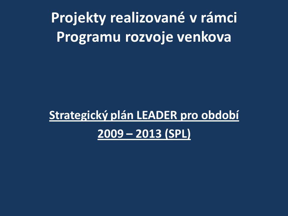 Projekty realizované v rámci Programu rozvoje venkova Strategický plán LEADER pro období 2009 – 2013 (SPL)