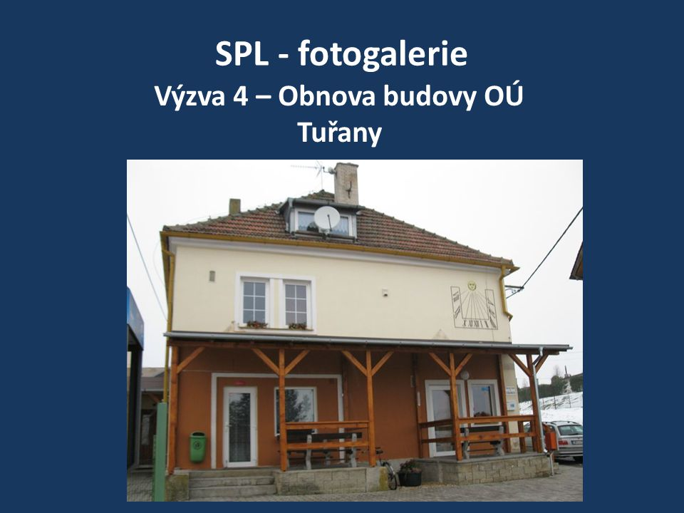 SPL - fotogalerie Výzva 4 – Obnova budovy OÚ Tuřany