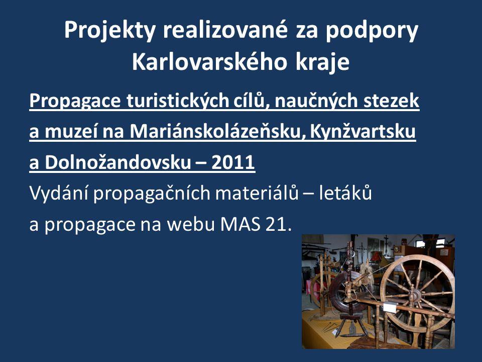 Projekty realizované za podpory Karlovarského kraje Propagace turistických cílů, naučných stezek a muzeí na Mariánskolázeňsku, Kynžvartsku a Dolnožandovsku – 2011 Vydání propagačních materiálů – letáků a propagace na webu MAS 21.