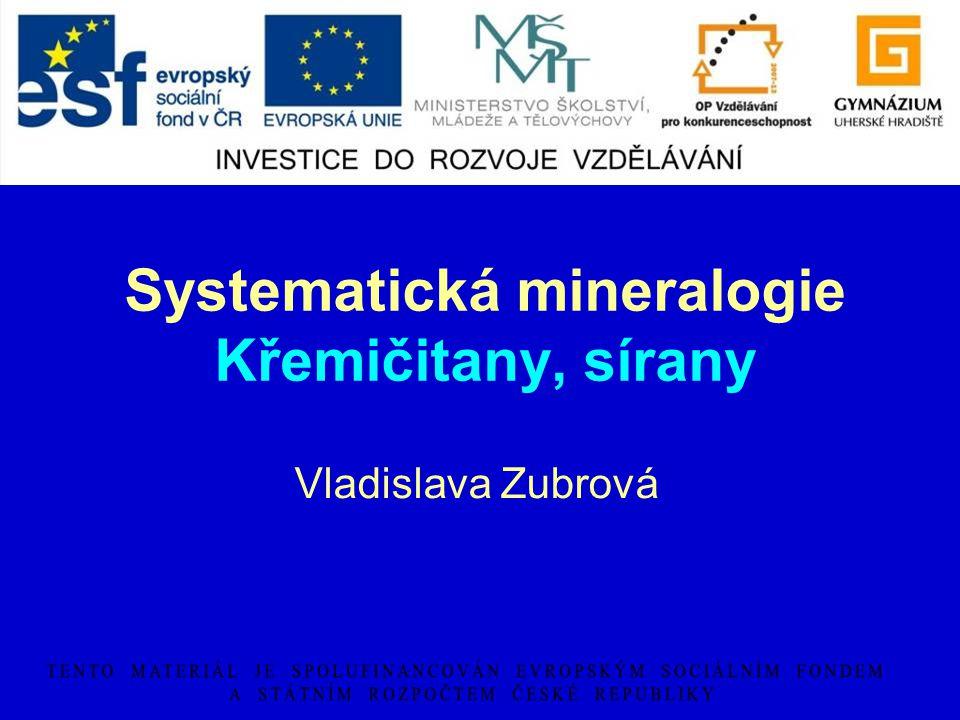 Systematická mineralogie Křemičitany, sírany Vladislava Zubrová