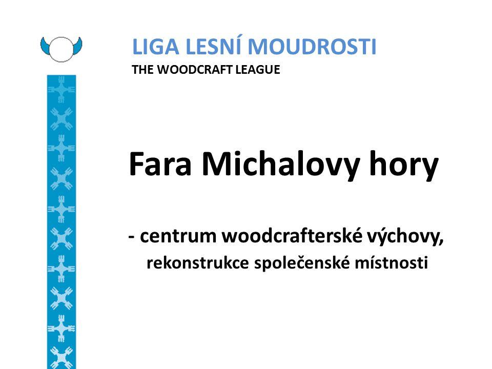 LIGA LESNÍ MOUDROSTI THE WOODCRAFT LEAGUE Fara Michalovy hory - centrum woodcrafterské výchovy, rekonstrukce společenské místnosti
