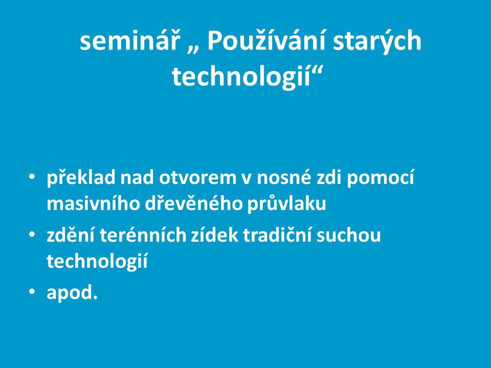 """seminář """" Používání starých technologií"""" překlad nad otvorem v nosné zdi pomocí masivního dřevěného průvlaku zdění terénních zídek tradiční suchou tec"""