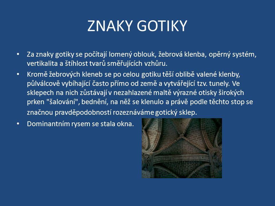 ZNAKY GOTIKY Za znaky gotiky se počítají lomený oblouk, žebrová klenba, opěrný systém, vertikalita a štíhlost tvarů směřujících vzhůru. Kromě žebrovýc