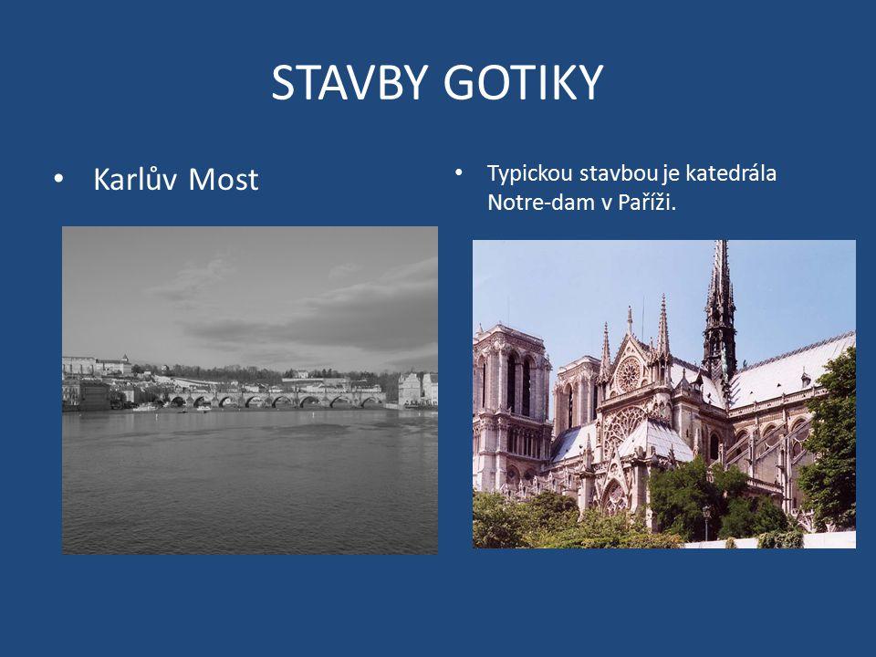 STAVBY GOTIKY Karlův Most Typickou stavbou je katedrála Notre-dam v Paříži.