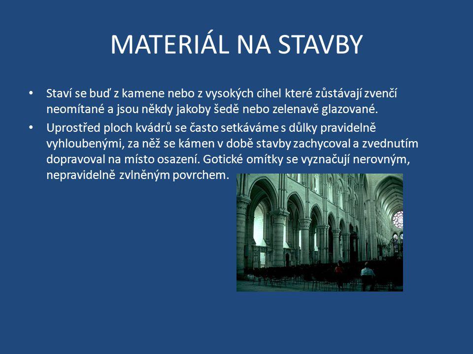 MATERIÁL NA STAVBY Staví se buď z kamene nebo z vysokých cihel které zůstávají zvenčí neomítané a jsou někdy jakoby šedě nebo zelenavě glazované. Upro