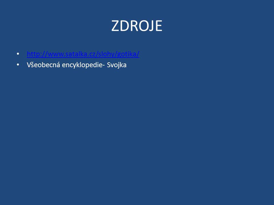 ZDROJE http://www.satalka.cz/slohy/gotika/ Všeobecná encyklopedie- Svojka