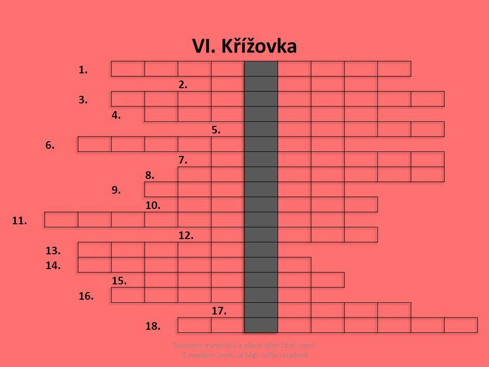 VI. Křížovka Autorem materiálu a všech jeho částí, není- li uvedeno jinak, je Mgr. Soňa Jarošová