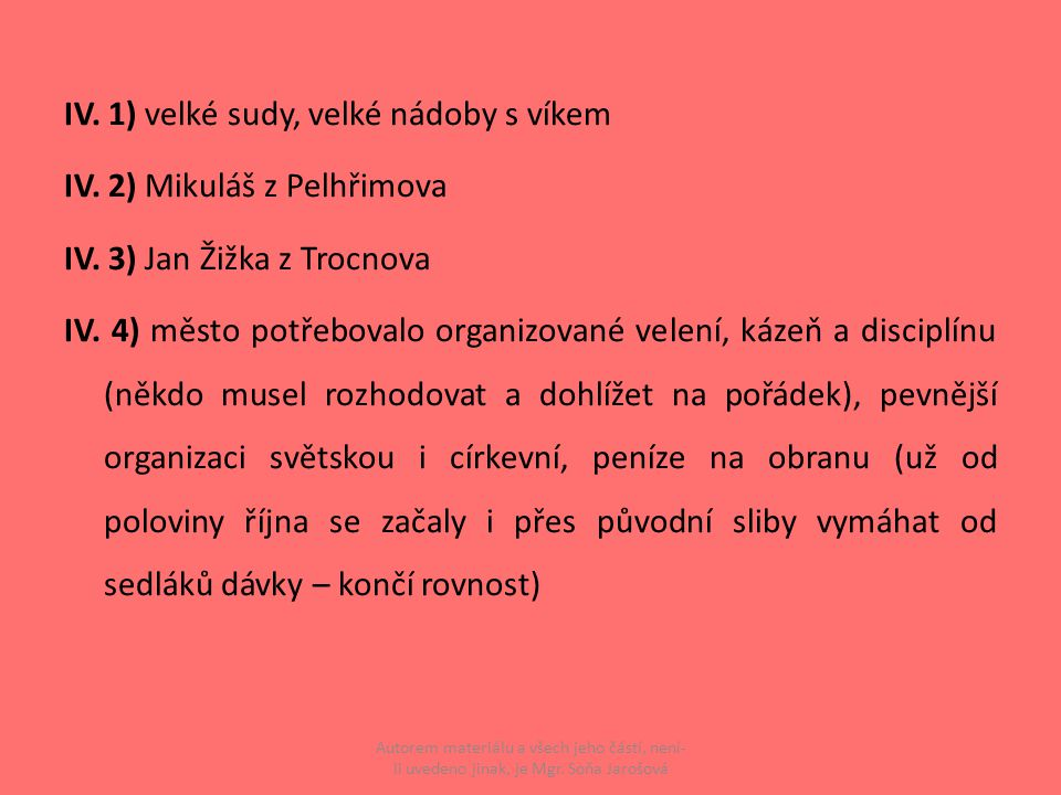 IV. 1) velké sudy, velké nádoby s víkem IV. 2) Mikuláš z Pelhřimova IV. 3) Jan Žižka z Trocnova IV. 4) město potřebovalo organizované velení, kázeň a