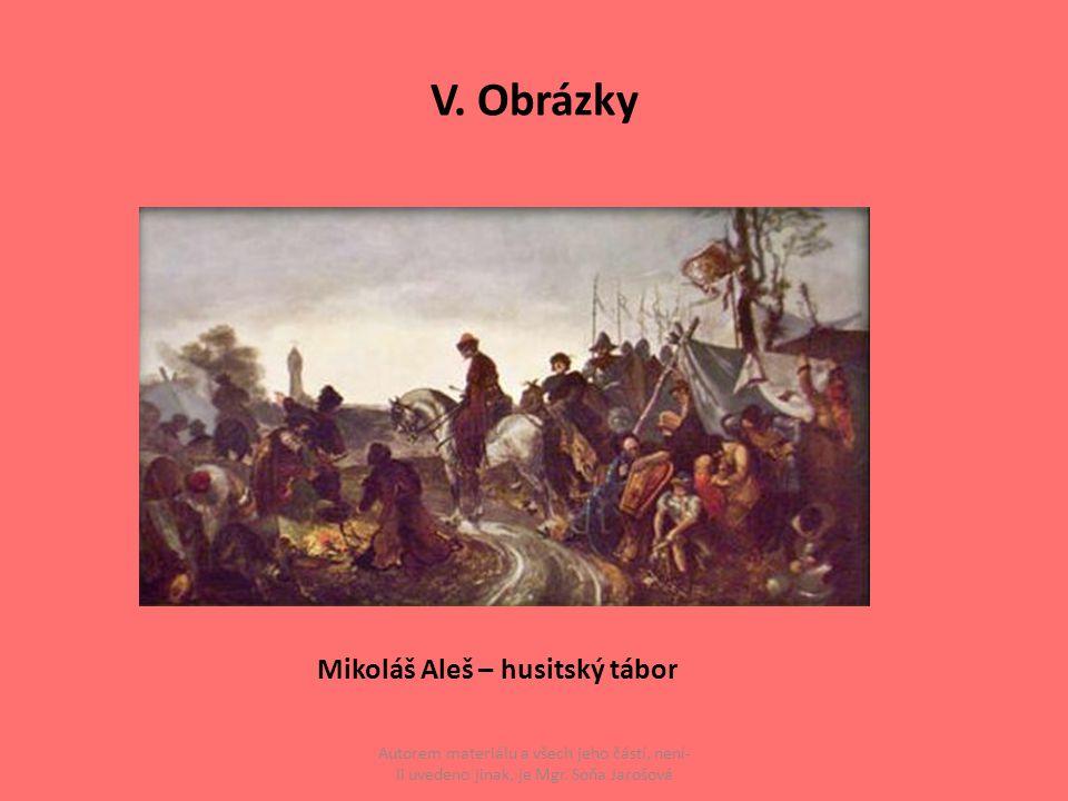 V. Obrázky Autorem materiálu a všech jeho částí, není- li uvedeno jinak, je Mgr. Soňa Jarošová Mikoláš Aleš – husitský tábor