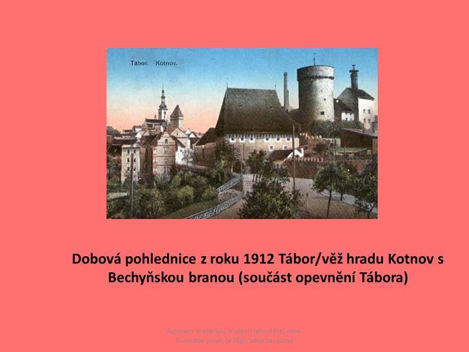 Dobová pohlednice z roku 1912 Tábor/věž hradu Kotnov s Bechyňskou branou (součást opevnění Tábora) Autorem materiálu a všech jeho částí, není- li uvedno jinak, je Mgr.