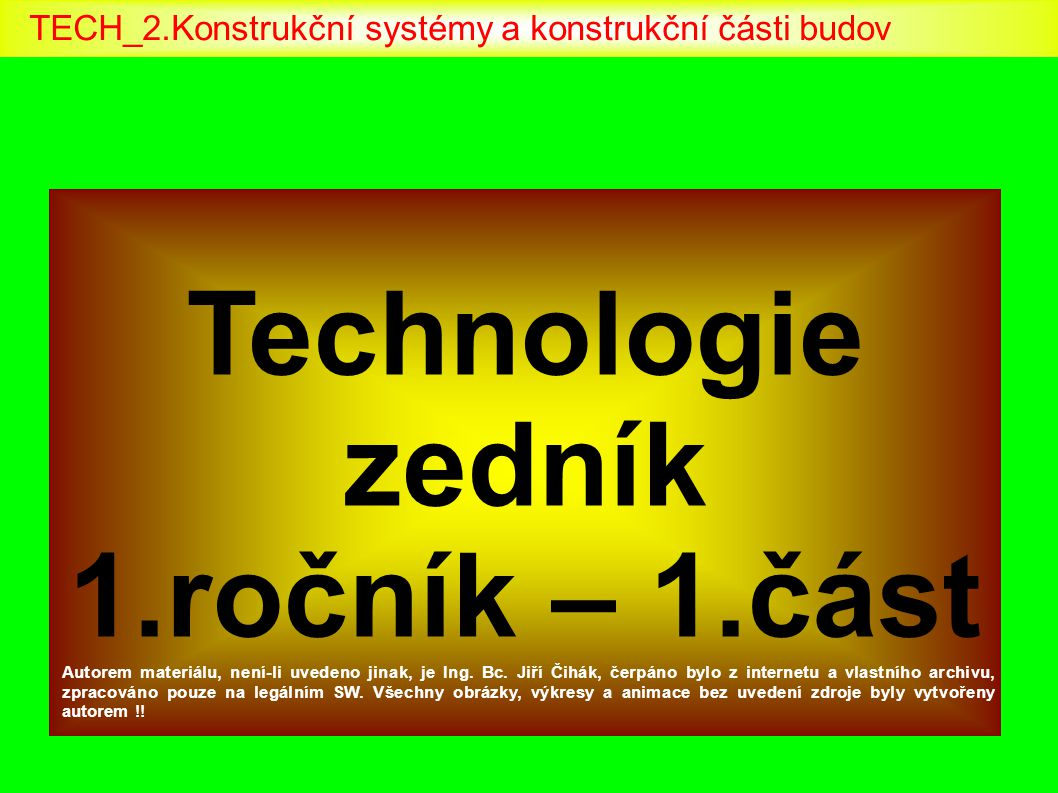 Technologie zedník 1.ročník – 1.část Autorem materiálu, není-li uvedeno jinak, je Ing. Bc. Jiří Čihák, čerpáno bylo z internetu a vlastního archivu, z