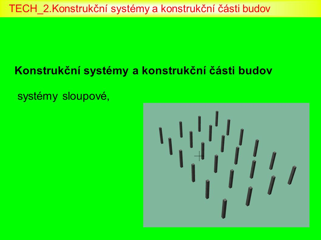Konstrukční systémy a konstrukční části budov systémy sloupové, TECH_2.Konstrukční systémy a konstrukční části budov