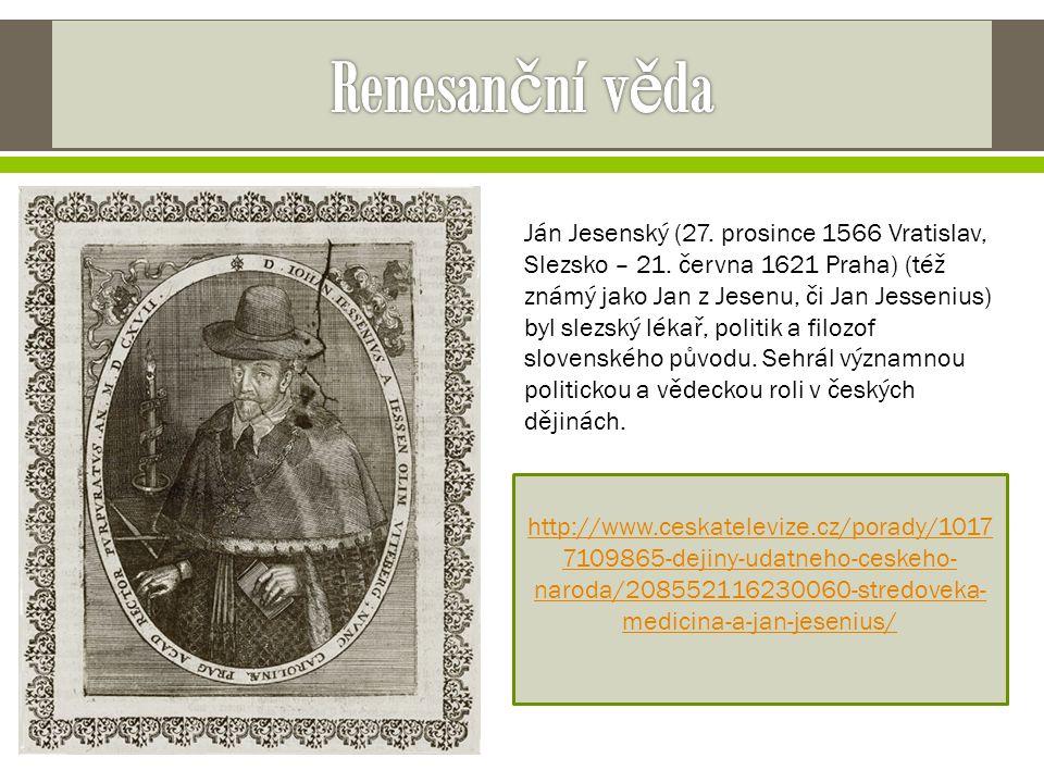 Ján Jesenský (27. prosince 1566 Vratislav, Slezsko – 21. června 1621 Praha) (též známý jako Jan z Jesenu, či Jan Jessenius) byl slezský lékař, politik