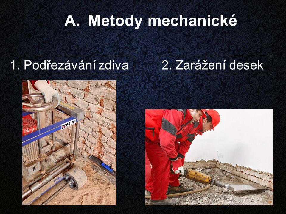A.Metody mechanické 1. Podřezávání zdiva2. Zarážení desek