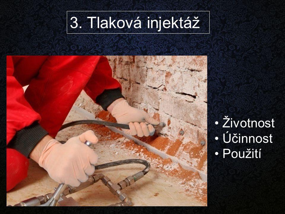 3. Tlaková injektáž Životnost Účinnost Použití