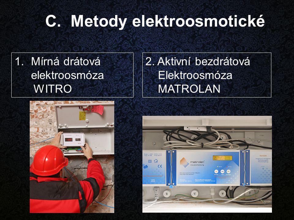 1.Mírná drátová elektroosmóza WITRO 2. Aktivní bezdrátová Elektroosmóza MATROLAN C. Metody elektroosmotické