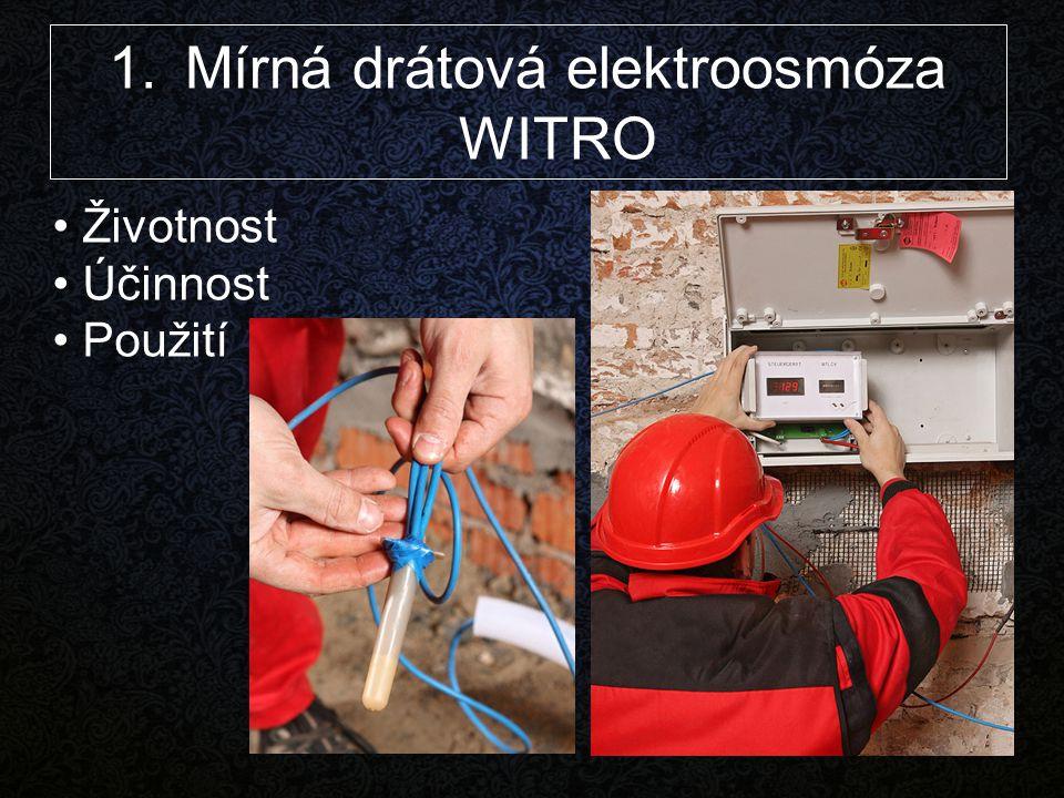 1. Mírná drátová elektroosmóza WITRO Životnost Účinnost Použití