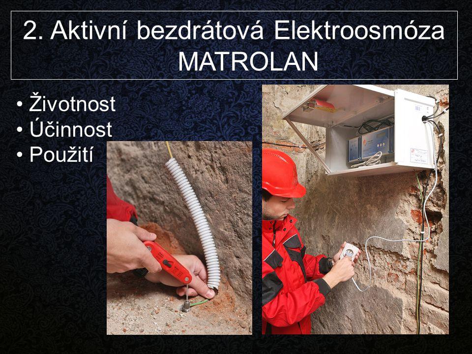 Životnost Účinnost Použití 2. Aktivní bezdrátová Elektroosmóza MATROLAN