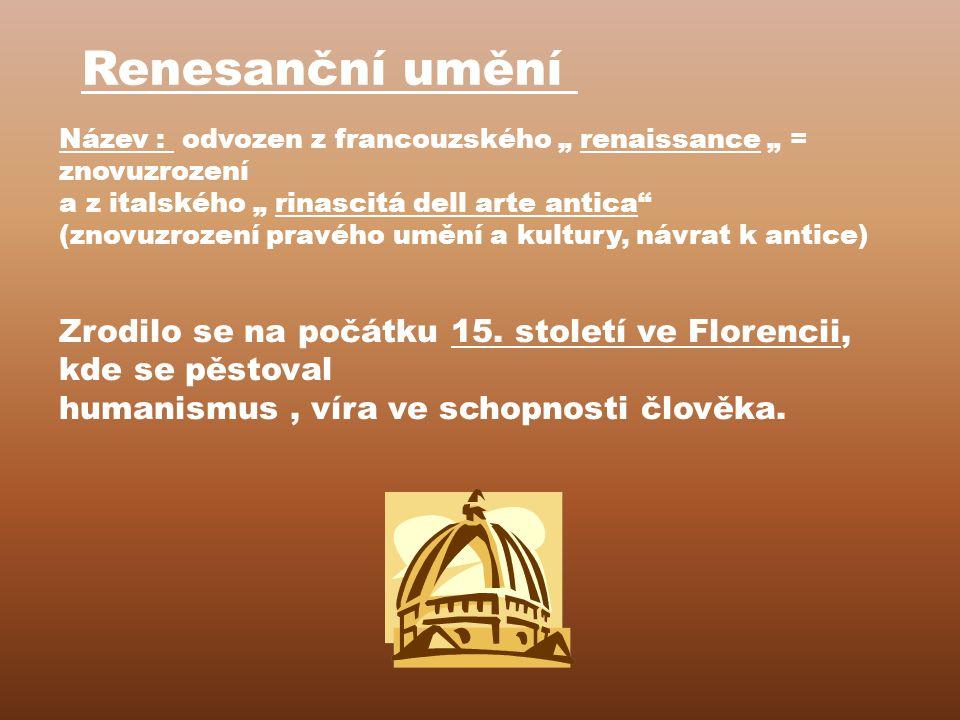 """Renesanční umění Název : odvozen z francouzského """" renaissance """" = znovuzrození a z italského """" rinascitá dell arte antica (znovuzrození pravého umění a kultury, návrat k antice) Zrodilo se na počátku 15."""