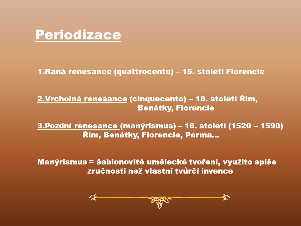 Periodizace 1.Raná renesance (quattrocento) – 15.